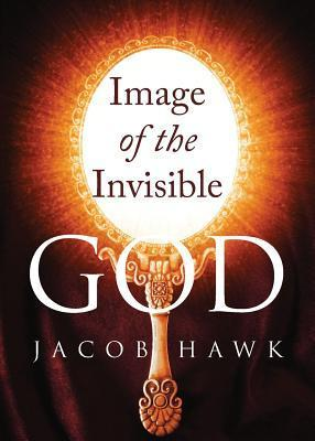 Image of the Invisible God  by  Jacob Hawk