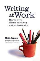 Writing at Work: How to Write Clearly, Effectively and Professionally