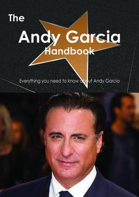 The Andy Garcia Handbook - Everything You Need to Know about Andy Garcia  by  Emily Smith