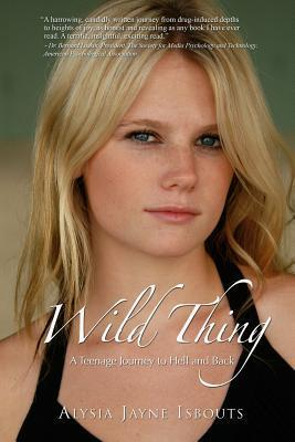 Wild Thing: A Teenage Journey to Hell and Back Alysia Jayne Isbouts