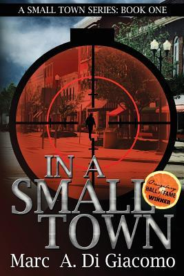 In a Small Town: A Small Town Series: Book One Marc A. DiGiacomo