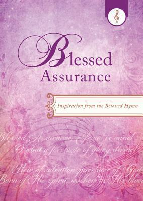 Blessed Assurance: Inspiration from the Beloved Hymn  by  Barbour Publishing, Inc.
