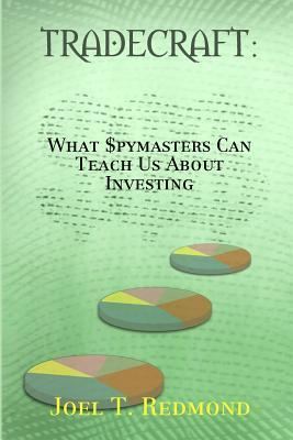 Tradecraft: What Spymasters Can Teach Us about Investing  by  Joel T Redmond Cfp