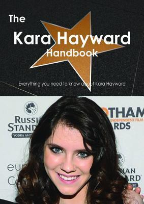 The Kara Hayward Handbook - Everything You Need to Know about Kara Hayward Emily Smith