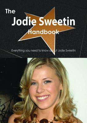 The Jodie Sweetin Handbook - Everything You Need to Know about Jodie Sweetin  by  Emily Smith