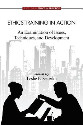 Ethics Training in Action: An Examination of Issues, Techniques, and Development  by  Leslie E Sekerka