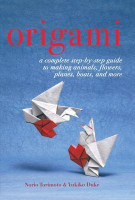 Origami: A Complete Step-By-Step Guide to Making Animals, Flowers, Planes, Boats, and More  by  Norio Torimoto