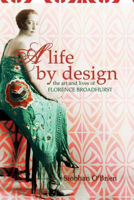 A Life  by  Design: The Art and Lives of Florence Broadhurst by Siobhan OBrien