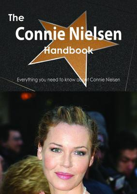 The Connie Nielsen Handbook - Everything You Need to Know about Connie Nielsen  by  Emily Smith