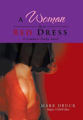 A Woman in a Red Dress: A Lambert Touhy Novel  by  Mark Druck