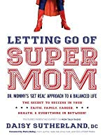 """Letting Go of Supermom: Dr. Mommy's """"Get Real"""" Approach to a Balanced Life"""