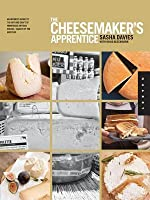 The Cheesemaker's Apprentice: An Insider's Guide to the Art and Craft of Homemade Artisan Cheese, Taught by the Masters