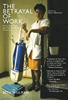 The Betrayal of Work: How Low-Wage Jobs Fail 30 Million Americans and Their Families