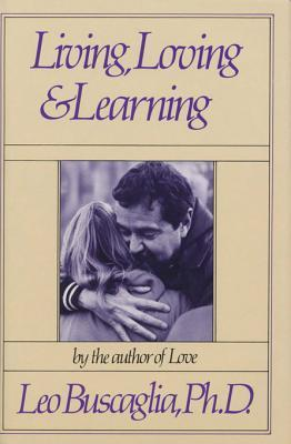 Living Loving and Learning  by  Leo Buscaglia