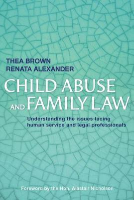 Child Abuse and Family Law: Understanding the Issues Facing Human Service and Legal Professionals Thea Brown