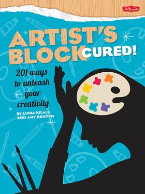 Artists Block Cured!: 201 Ways to Unleash Your Creativity  by  Linda Krall