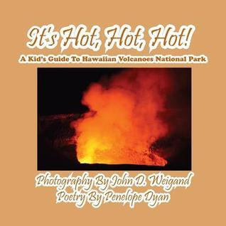 Its Hot, Hot, Hot! a Kids Guide to Hawaiian Volcanoes National Park  by  Penelope Dyan