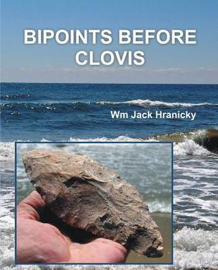 Bipoints Before Clovis: Trans-Oceanic Migrations and Settlement of Prehistoric Americas Wm Jack Hranicky