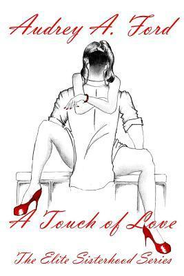 A Touch of Love (The Elite Sisterhood) (Volume 2) Audrey A. Ford