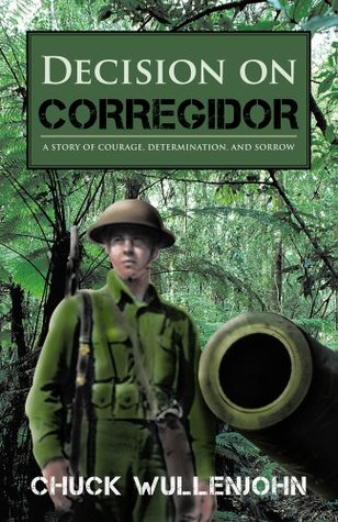 Decision on Corregidor : A story of courage, determination and sorrow  by  Chuck Wullenjohn