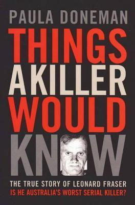 Things a Killer Would Know: The True Story of Leonard Fraser  by  Paula Doneman