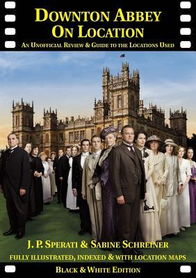 Downton Abbey on Location: An Unofficial Review & Guide to the Locations Used  by  J.P. Sperati