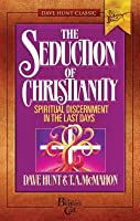 The Seduction of Christianity Spiritual Discernment in the Last Days