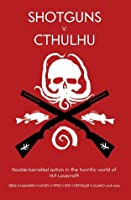 Shotguns v. Cthulhu: Double-Barrelled Action in the Horrific World of HP Lovecraft