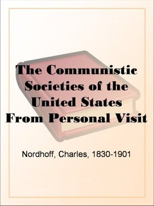 The Communistic Societies of the United States From Personal Visit and Observation Charles Nordhoff