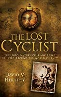 The Lost Cyclist: The Untold Story of Frank Lenz's Ill-Fated Around-the-World Journey
