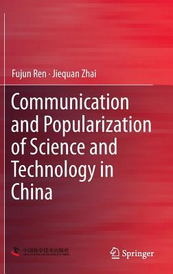 Communication and Popularization of Science and Technology in China  by  Fujun Ren