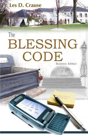 The Blessing Code: Principles of Success Hidden In a Story  by  Les D. Crause