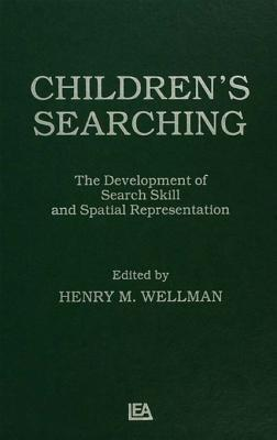 Childrens Searching: The Development of Search Skill and Spatial Representation  by  H M Wellman