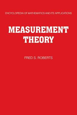Measurement Theory: Volume 7: With Applications to Decisionmaking, Utility, and the Social Sciences Fred S. Roberts