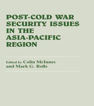 Post-Cold War Security Issues in the Asia-Pacific Region Colin McInnes