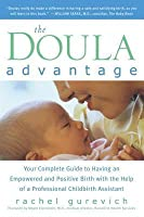 The Doula Advantage: Your Complete Guide to Having an Empowered and Positive Birth with the Help of a Professional Childbirth Assistant