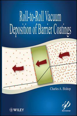 Roll-To-Roll Vacuum Deposition of Barrier Coatings  by  Charles Bishop
