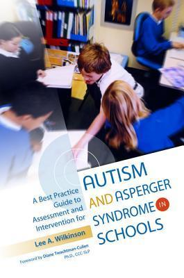 A Best Practice Guide to Assessment and Intervention for Autism and Asperger Syndrome in Schools Lee A. Wilkinson