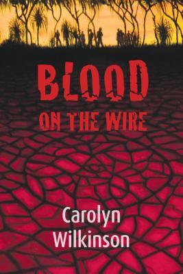 Blood on the Wire Carolyn Wilkinson