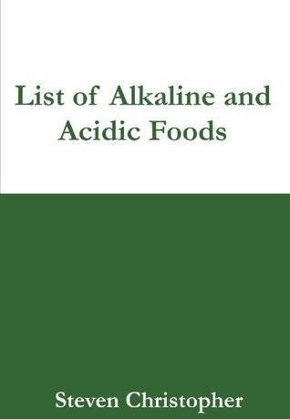 List of 50 Alkaline Foods and 50 Acidic Foods  by  Steven Christopher