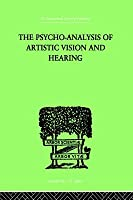 The Psycho-Analysis of Artistic Vision and Hearing: An Introduction to a Theory of Unconscious Perception