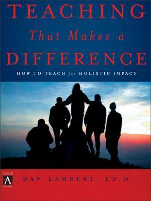 Teaching That Makes a Difference: How to Teach for Holistic Impact  by  Dan Lambert