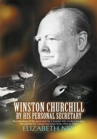 Winston Churchill  by  His Personal Secretary by Elizabeth Nel