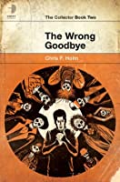 The Wrong Goodbye (The Collector)