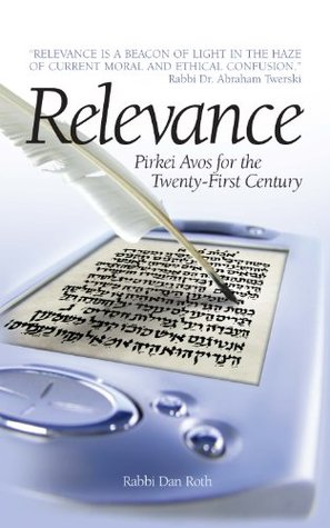 Relevance - Pirkei Avos for the 21st Century  by  Dan Roth