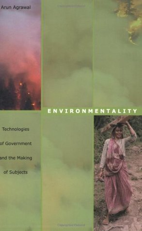 Environmentality: Technologies of Government and the Making of Subjects  by  Arun Agrawal