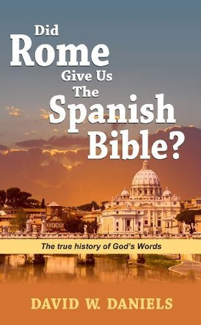 Did Rome Give Us The Spanish Bible?  by  David W. Daniels