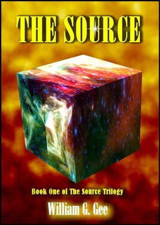 The Source: Book One of the Source Trilogy William G. Gee