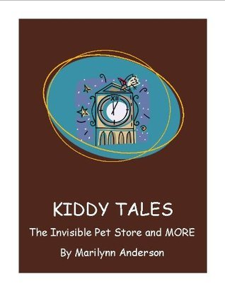 Kiddy Tales: The Invisible Pet Store and MORE  by  Marilynn Anderson