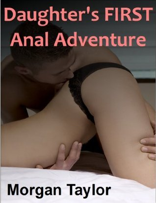Daughters First Anal Adventure Morgan Taylor